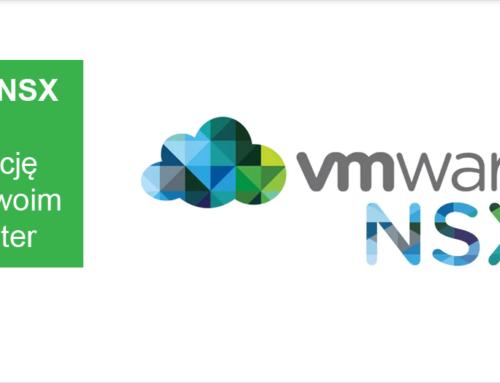 VMware NSX – czas na wirtualizację sieci w Twoim Data Center